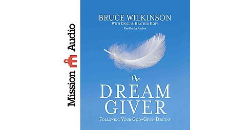Dream Giver : Following Your God-given Destiny (Unabridged) (CD/Spoken Word) (Bruce Wilkinson) - image 1 of 1