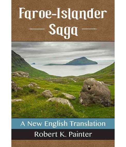Faroe-Islander Saga : A New English Translation (Paperback) (Robert K. Painter) - image 1 of 1