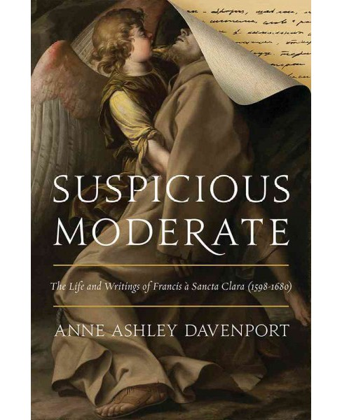 Suspicious Moderate : The Life and Writings of Francis  Sancta Clara 1598-1680 (Hardcover) (Anne - image 1 of 1