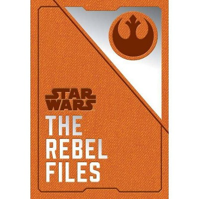 Star Wars: The Rebel Files - by  Daniel Wallace (Hardcover)