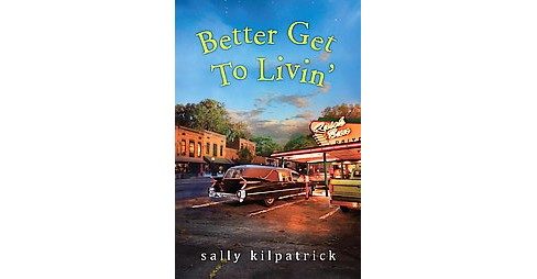 Better Get to Livin' (Paperback) (Sally Kilpatrick) - image 1 of 1
