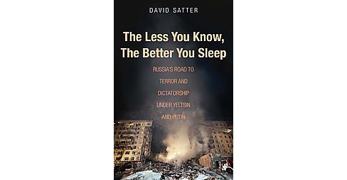 Less You Know, the Better You Sleep : Russia's Road to Terror and Dictatorship Under Yeltsin and Putin - image 1 of 1