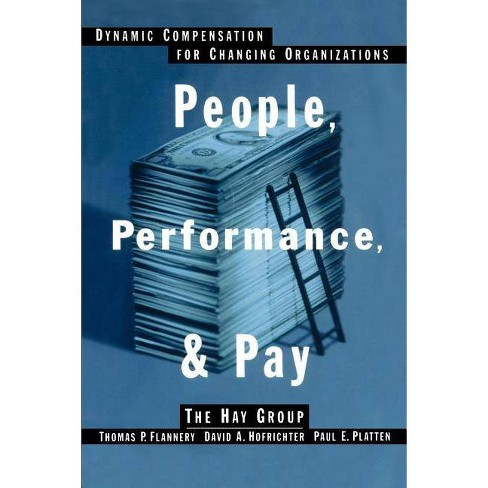 People, Performance, & Pay - by David A Hofrichter & Paul E Platten &  Thomas P Flannery (Paperback)