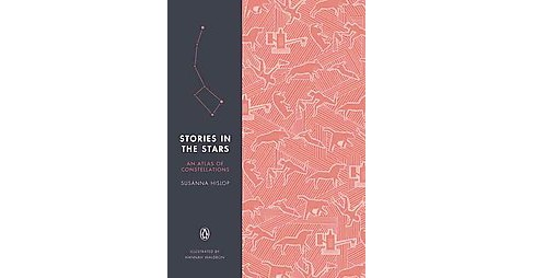 Stories in the Stars : An Atlas of Constellations (Hardcover) (Susanna Hislop) - image 1 of 1