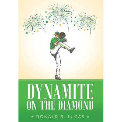 Dynamite on the Diamond - by  Donald B Lucas (Hardcover)