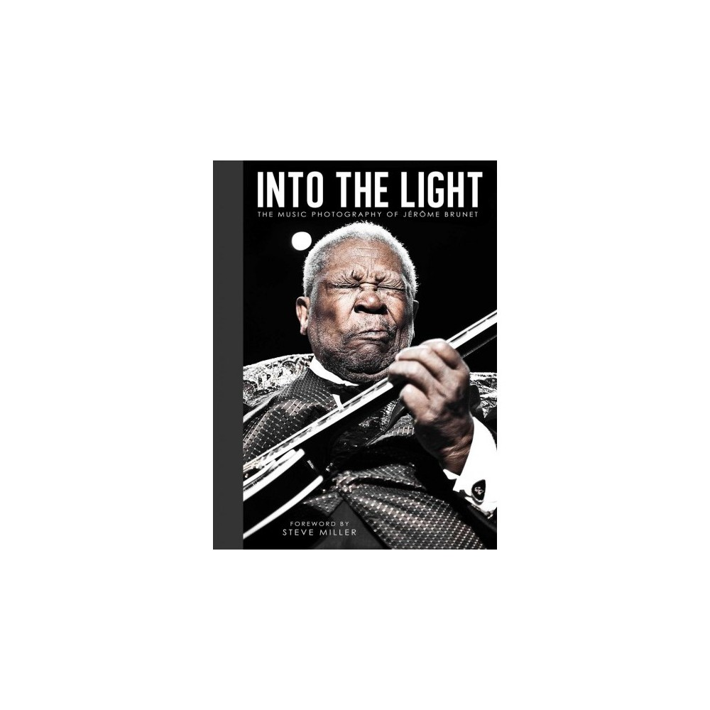 Into the Light : The Music Photography of Jérôme Brunet - (Hardcover)
