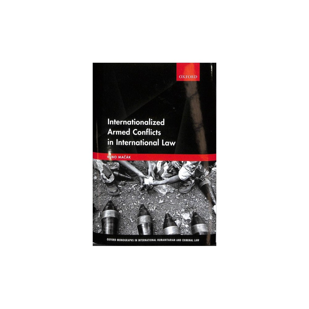 Internationalized Armed Conflicts in International Law - by Kubo Macak (Hardcover)