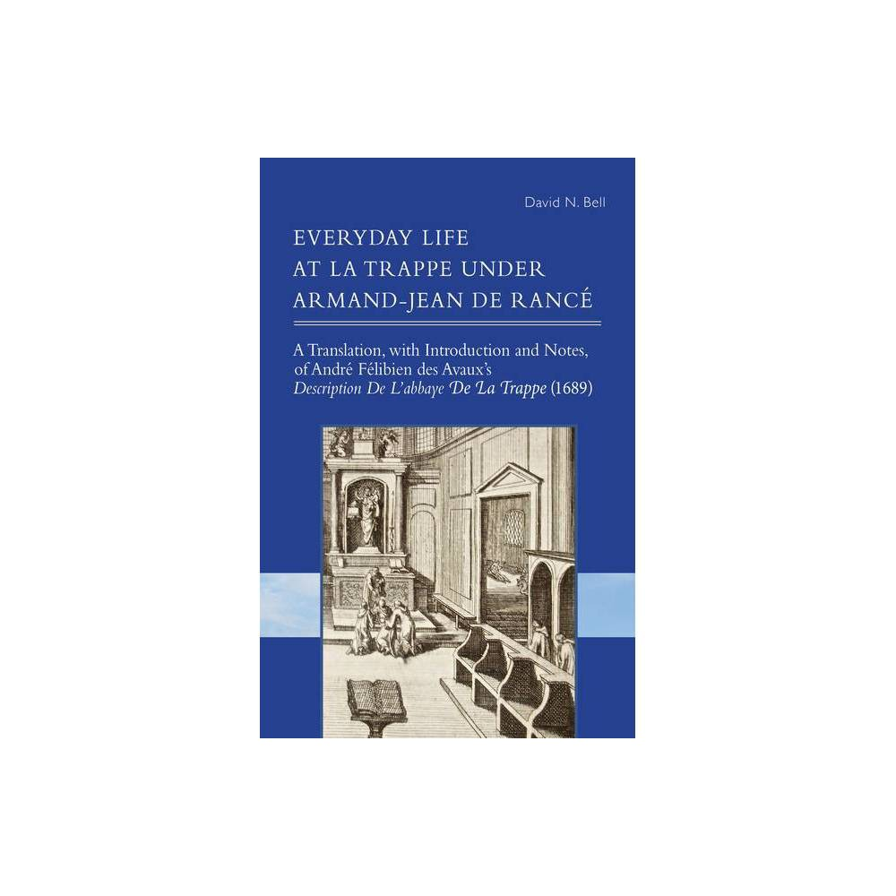 Everyday Life At La Trappe Under Armand Jean De Ranc Volume 274 Cistercian Studies Annotated By David N Bell Paperback