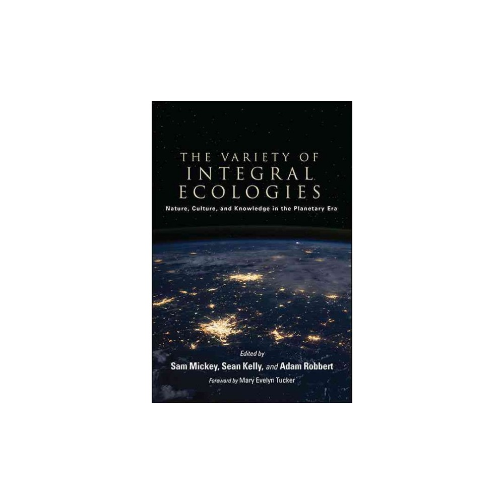 Variety of Integral Ecologies : Nature, Culture, and Knowledge in the Planetary Era - (Paperback)