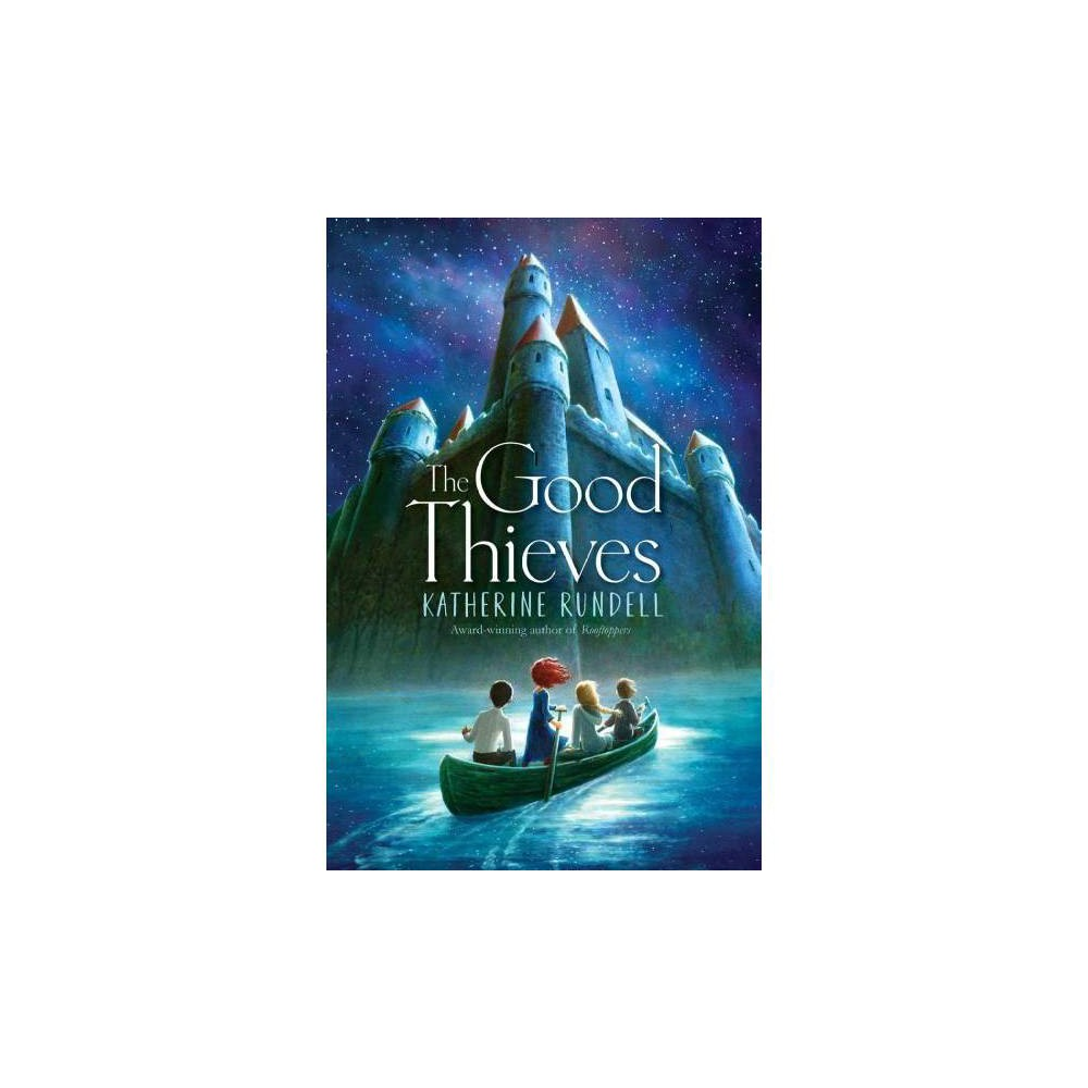 Good Thieves - by Katherine Rundell (Hardcover)