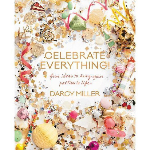 Celebrate Everything! - by  Darcy Miller (Hardcover) - image 1 of 1