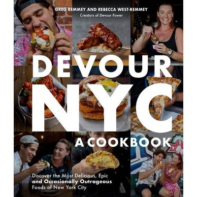 Devour Nyc: A Cookbook - by  Greg Remmey & Rebecca West-Remmey (Paperback)