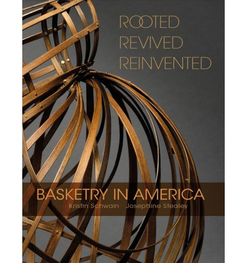 Rooted, Revived, Reinvented : Basketry in America (Hardcover) (Kristin Schwain & Josephine Stealey) - image 1 of 1