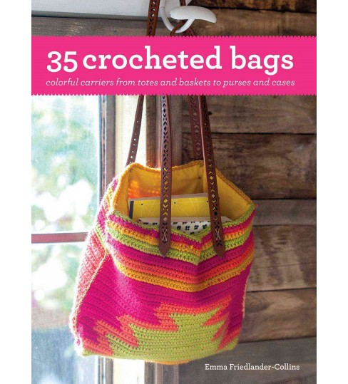 35 Crocheted Bags : Colorful Carriers from Totes and Baskets to Purses and Cases (Paperback) (Emma - image 1 of 1