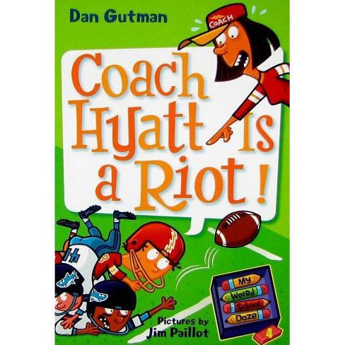 My Weird School Daze #4: Coach Hyatt Is a Riot! - by  Dan Gutman (Paperback) - image 1 of 1