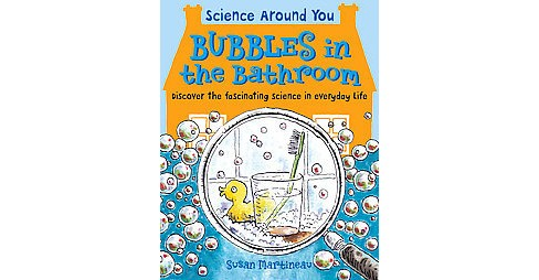 Bubbles in the Bathroom : Discover the Fascinating Science in Everyday Life (Paperback) (Susan - image 1 of 1