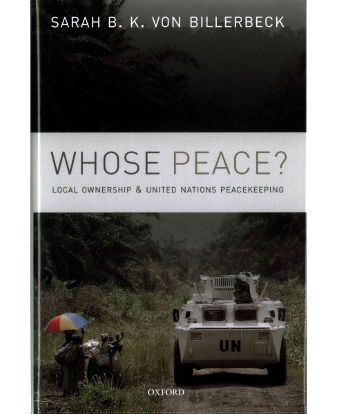 Whose Peace? : Local Ownership and United Nations Peacekeeping (Hardcover) (Sarah B. K. Von Billerbeck) - image 1 of 1