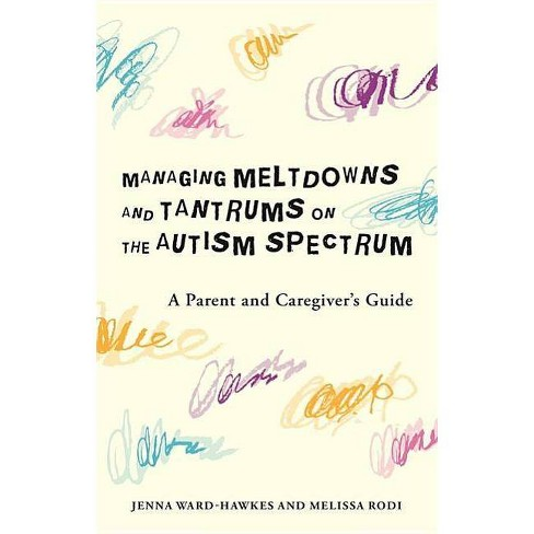 Managing Meltdowns and Tantrums on the Autism Spectrum - by  Jenna Ward-Hawkes & Melissa Rodi - image 1 of 1