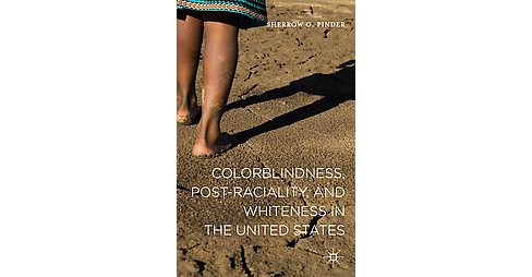 Colorblindness, Post-raciality, and Whiteness in the United States (Hardcover) (Sherrow O. Pinder) - image 1 of 1