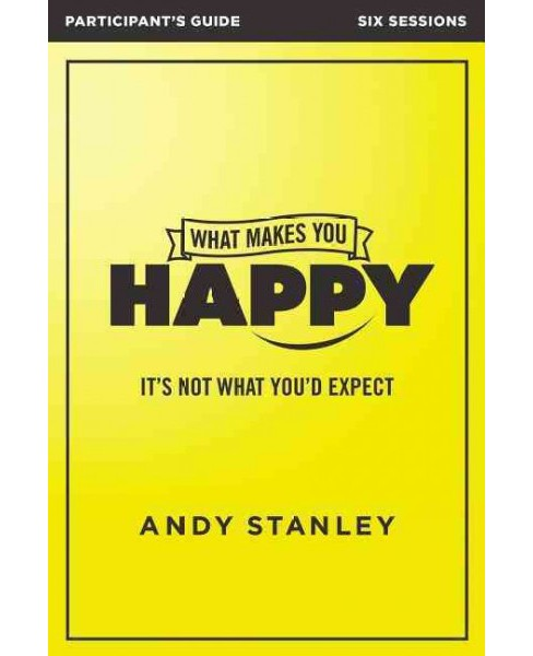 What Makes You Happy Participant's Guide : It's Not What You'd Expect (Paperback) (Andy Stanley) - image 1 of 1