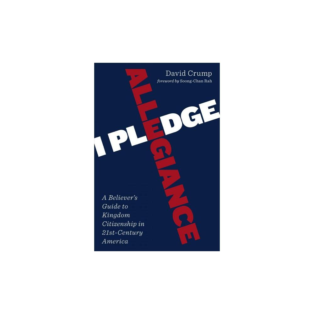 I Pledge Allegiance : A Believer's Guide to Kingdom Citizenship in Twenty-first-century America