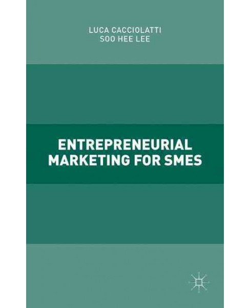 Entrepreneurial Marketing for SMEs (Hardcover) (Luca Cacciolatti & Soo Hee Lee) - image 1 of 1
