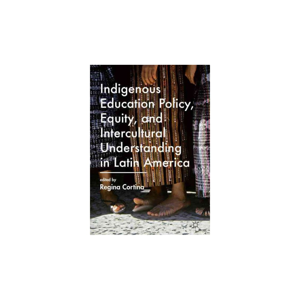 Indigenous Education Policy, Equity, and Intercultural Understanding in Latin America (Hardcover)