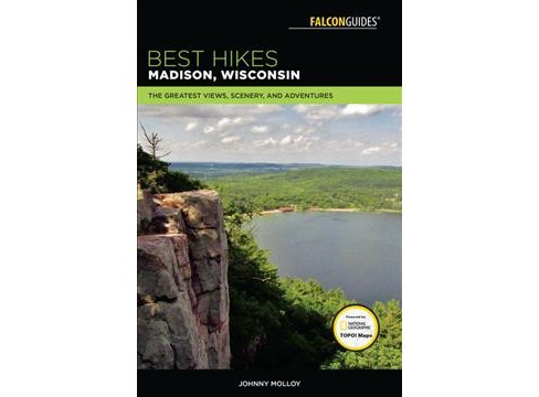 Best Hikes Madison, Wisconsin : The Greatest Views, Scenery, and Adventures -  (Paperback) - image 1 of 1