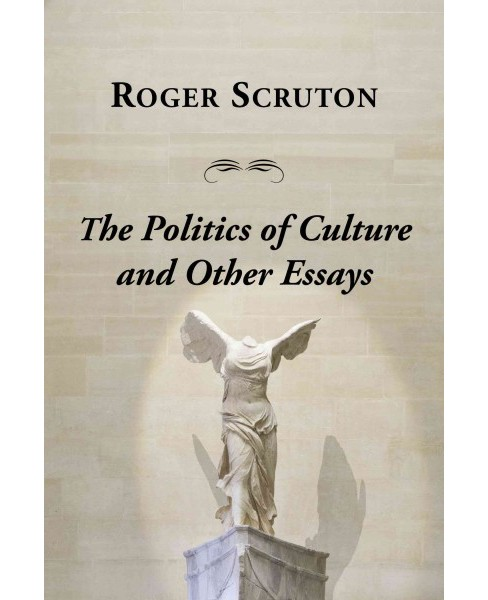 Politics of Culture Other Essays -  by Roger Scruton (Paperback) - image 1 of 1
