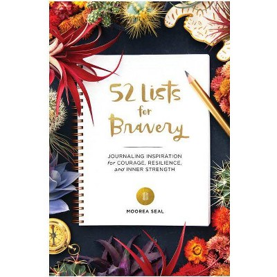 52 Lists For Bravery: Journaling Inspiration For Courage by Moorea Seal (Hardcover)