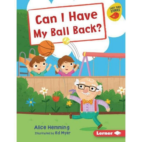 Can I Have My Ball Back? - (Early Bird Readers -- Yellow (Early Bird Stories (Tm))) by  Alice Hemming - image 1 of 1