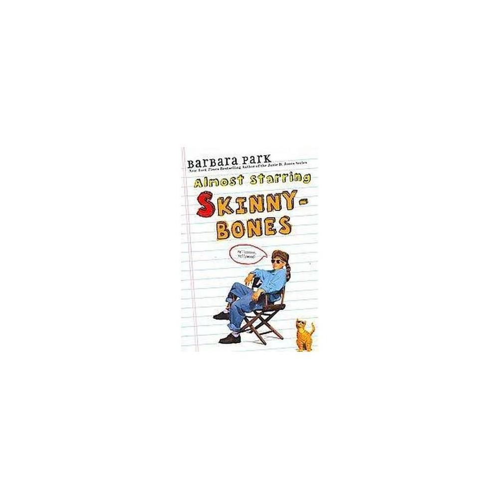 Almost Starring Skinny-Bones (Reprint) (Paperback) (Barbara Park)