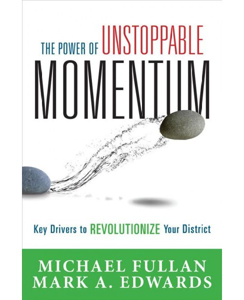 Power of Unstoppable Momentum : Key Drivers to Revolutionize Your District (Paperback) (Michael Fullan & - image 1 of 1