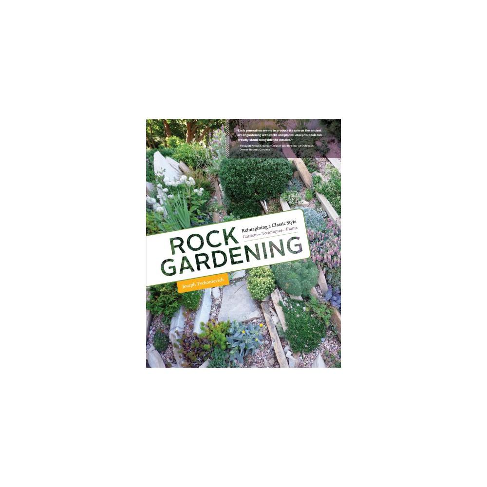 Rock Gardening : Reimagining a Classic Style (Hardcover) (Joseph Tychonievich)