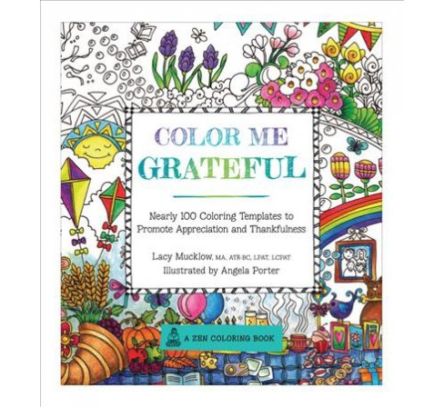 Color Me Grateful : Nearly 100 Coloring Templates for Appreciating the Little Things in Life (Paperback) - image 1 of 1