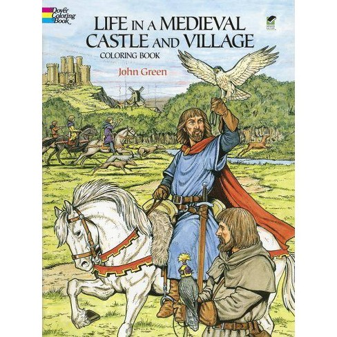 Life In A Medieval Castle And Village Coloring Book Dover History Coloring Book By John Green Paperback Target