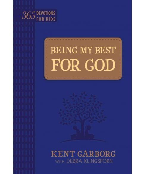 Being My Best for God : 365 Devotions for Kids (Reprint) (Paperback) (Kent Garborg) - image 1 of 1