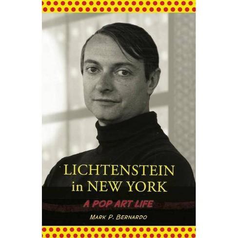 Lichtenstein in New York - by  Mark P Bernardo (Paperback) - image 1 of 1