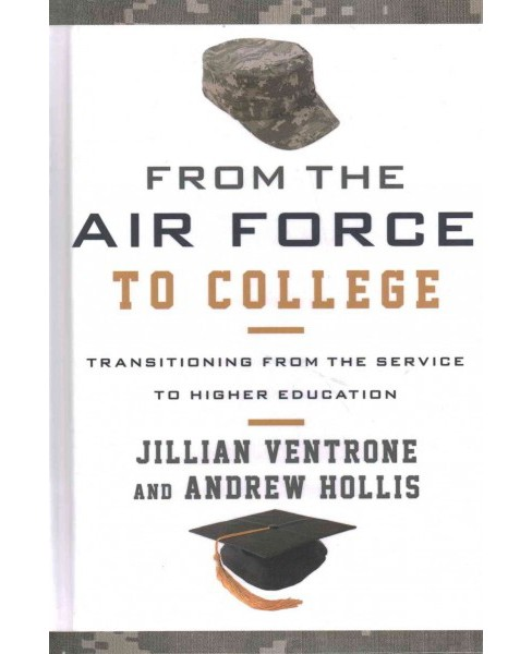 From the Air Force to College : Transitioning from the Service to Higher Education (Hardcover) (Jillian - image 1 of 1
