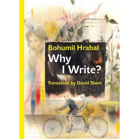 Why I Write? - (Modern Czech Classics) by  Bohumil Hrabal (Hardcover) - image 1 of 1