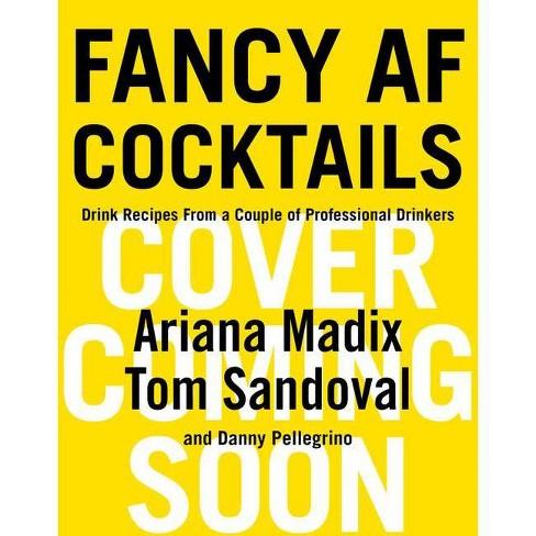 Fancy AF Cocktails - by Ariana Madix & Tom Sandoval (Hardcover) - image 1 of 1