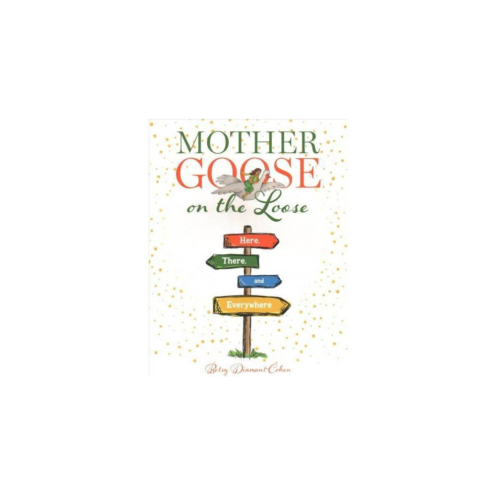 Mother Goose on the Loose : Here, There, and Everywhere - by Betsy Diamant-Cohen (Paperback)