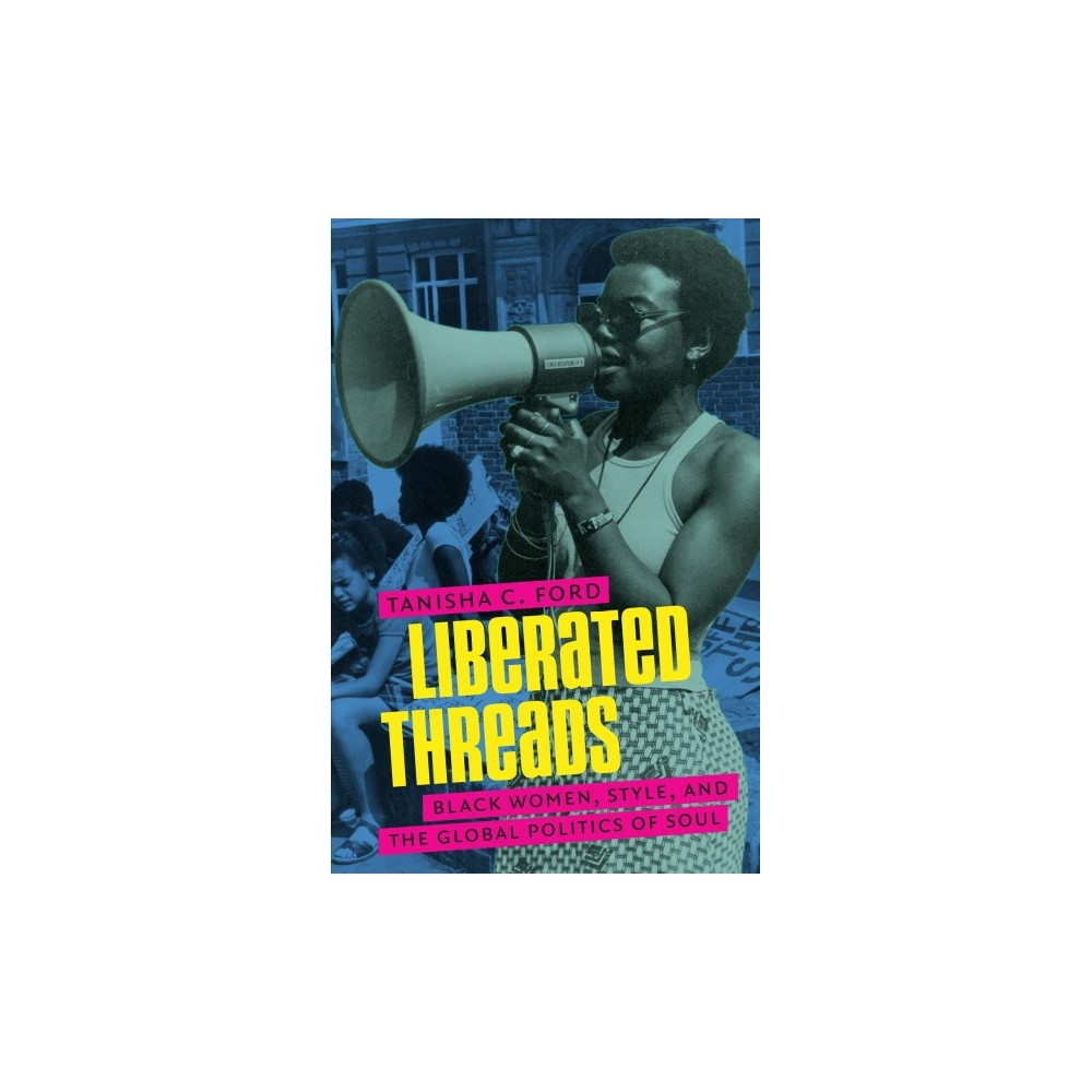 Liberated Threads : Black Women, Style, and the Global Politics of Soul (Reprint) (Paperback) (Tanisha