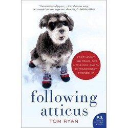 Following Atticus : Forty-Eight High Peaks, One Little Dog, and an Extraordinary Friendship by Tom Ryan