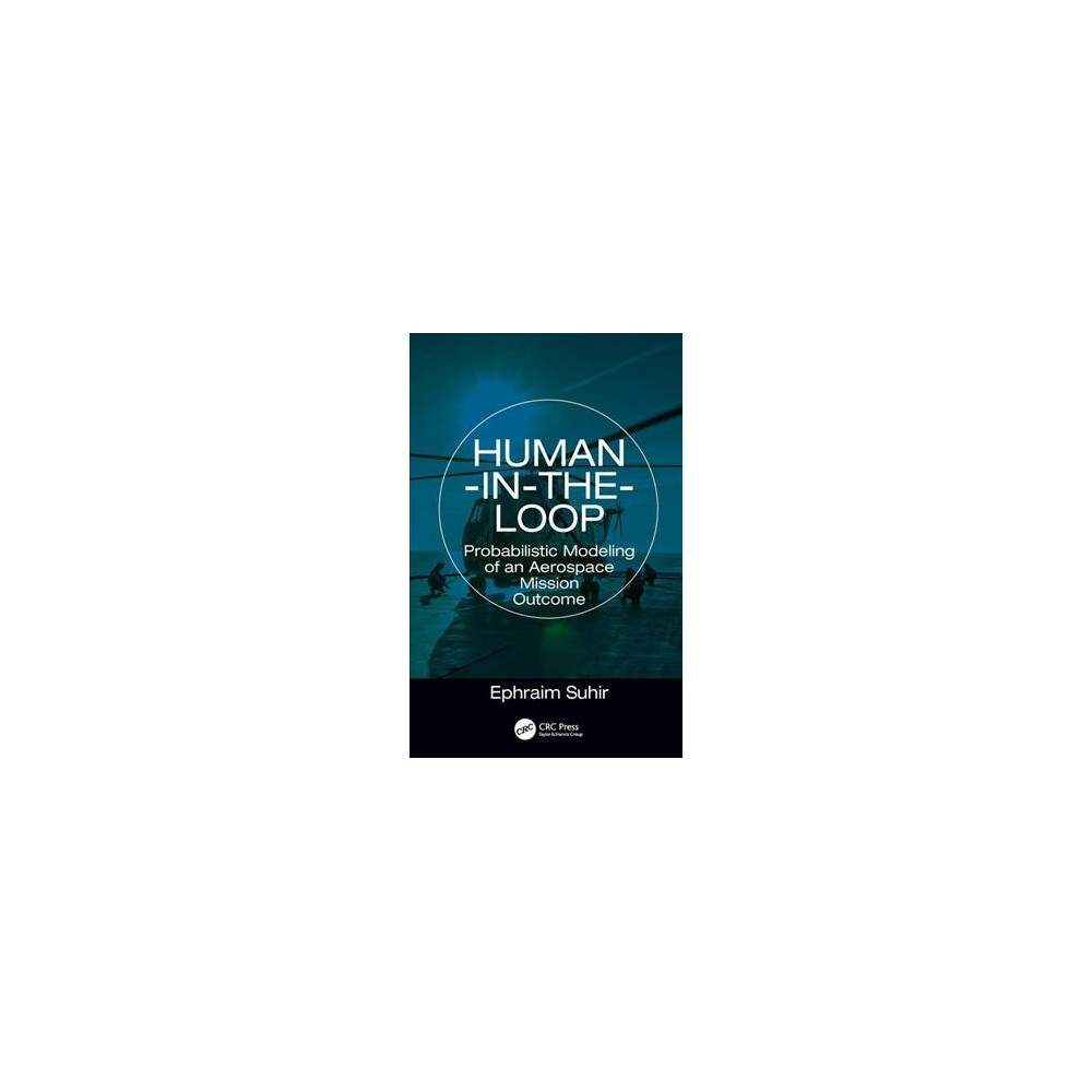 Human-in-the-Loop : Probabilistic Modeling of an Aerospace Mission Outcome - (Hardcover)