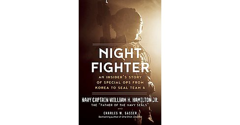 Night Fighter : An Insider's Story of Special Ops from Korea to Seal Team 6 (Hardcover) (Jr. William H. - image 1 of 1
