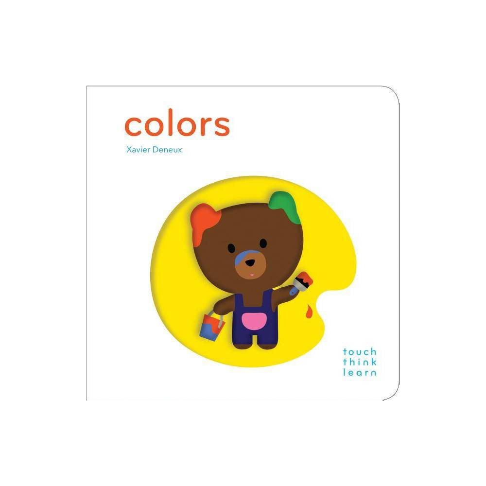 ISBN 9781452117263 product image for Colors - (Touch Think Learn) by Xavier Deneux (Board_book), Adult Unisex | upcitemdb.com