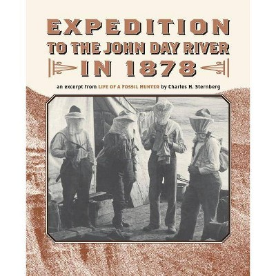 Expedition to the John Day River in 1878 - by  Charles H Sternberg (Paperback)