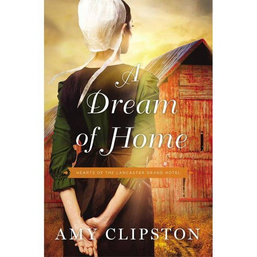 A Dream of Home - (Hearts of the Lancaster Grand Hotel) by Amy Clipston (Paperback)