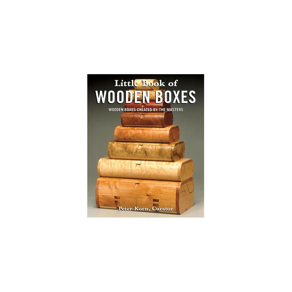Little Book of Wooden Boxes : Wooden Boxes Created by the Masters - by Peter Korn (Paperback)